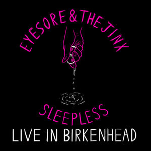 Eyesore & the Jinx - Sleepless (Live in Birkenhead)