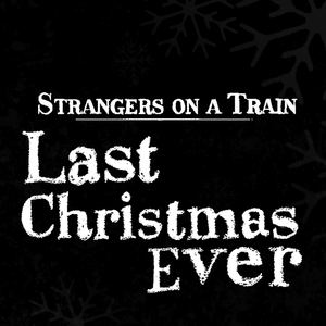 Strangers on a Train - Last Christmas Ever