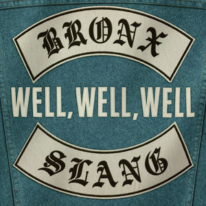 Bronx Slang - Well Well Well