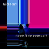 kidsun - Keep It To Yourself