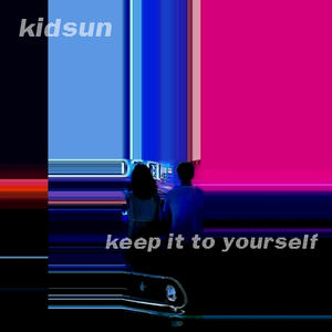 kidsun - Keep It To Yourself