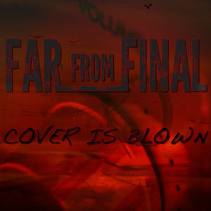 Far From Final - Cover Is Blown