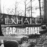 Far From Final - Exhale