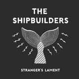 The Shipbuilders - Stranger's Lament