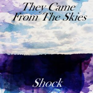 They Came From The Skies - Shock