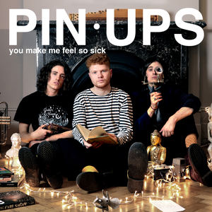Pin Ups - You Make Me Feel So Sick