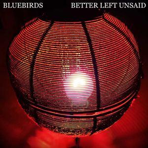 Bluebirds - Better Left Unsaid