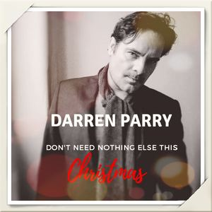 Darren Parry - Don't Need Nothing Else This Christmas