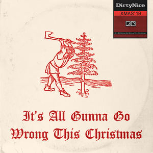 Dirty Nice - It's All Gunna Go Wrong This Christmas