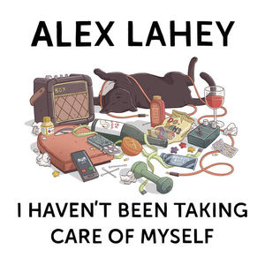 Alex Lahey - I Haven't Been Taking Care Of Myself (Dead Oceans)