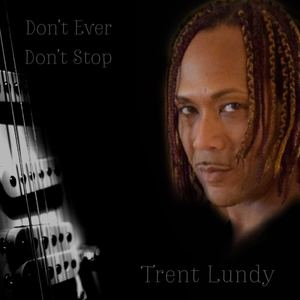 Trenton Lundy - Don't Ever Don't Stop