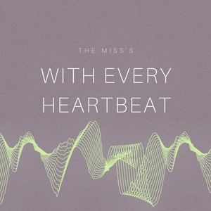 The Miss's - With Every Heartbeat