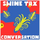Swine Tax - Conversation - Radio Edit