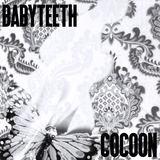 BABYTEETH - Cocoon