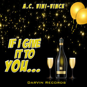 A.C. Vini-Vince - If I Give It to You