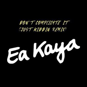 Ea Kaya - Don't Complicate It (Just Kiddin Remix)