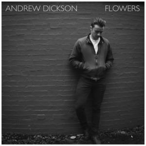 Andrew Dickson - Flowers (Words I Never Said)