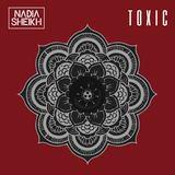 Nadia Sheikh - Toxic