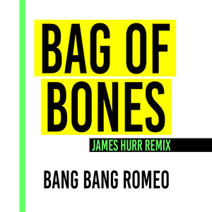 Bang Bang Romeo - Bag of Bones (James Hurr - Remix)