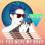 Ricky Rebel - If You Were My Baby