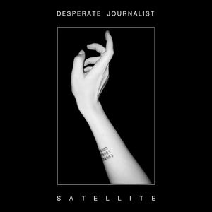 Desperate Journalist - Satellite