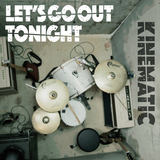Kinematic - Let's Go Out Tonight