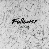 Follower - Voices