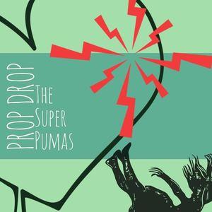 The Super Pumas - Prop Drop