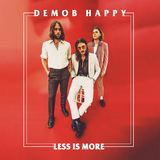 Demob Happy - Less Is More