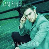 Sam Bennett - The Weakness In Me