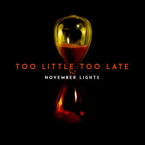 November Lights - Too Little Too Late