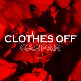 G A S P A R - Clothes Off
