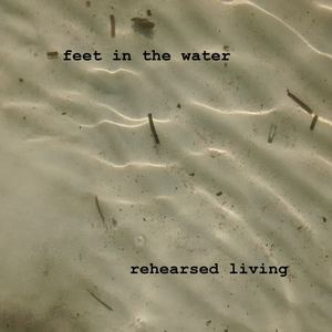 rehearsed living - Feet in the water