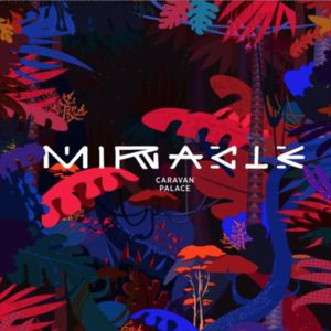 Caravan Palace  - Miracle