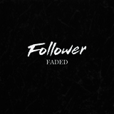 Follower - Faded