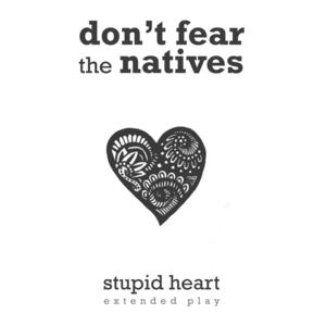 Don't Fear The Natives - Stupid Heart