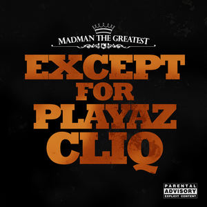 Madman the Greatest - Except for Playaz Cliq (Clean Version)