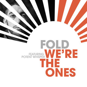 Fold - We're the Ones (Feat. Potent Whisper)