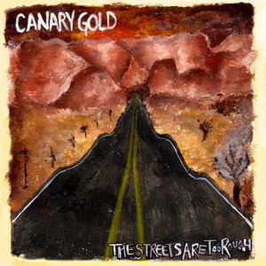 Canary Gold - The Streets Are Too Rough