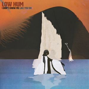 Low Hum - I Don't Know Me Like You Do