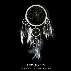 The Rah's - Land of the Dreamers