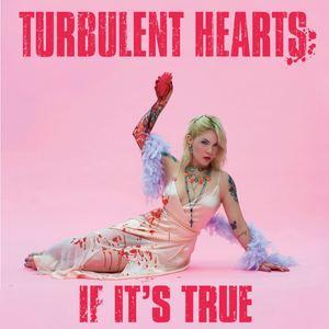 Turbulent Hearts - If It's True