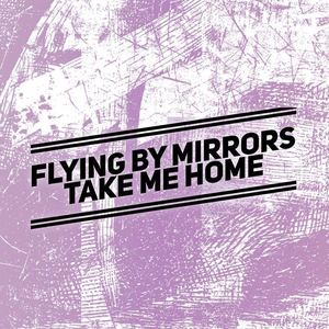 Flying By Mirrors - Take Me Home