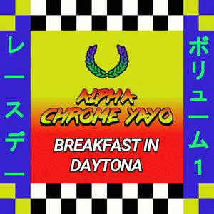 Alpha Chrome Yayo - Breakfast in Daytona