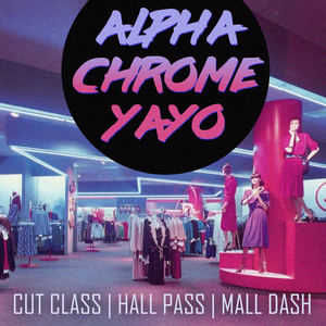 Alpha Chrome Yayo - Cut Class | Hall Pass | Mall Dash