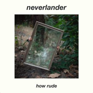 neverlander - How Rude
