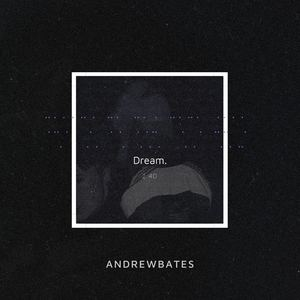ANDREWBATES - Dream.