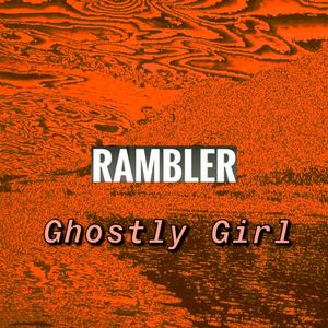 Rambler - Ghostly Girl
