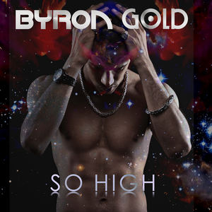 Byron Gold - So High