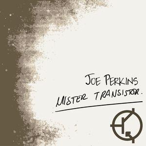 Joe Perkins - Mister Transistor